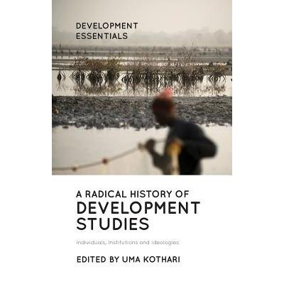 A Radical History Of Development Studies - Individuals, Institutions And Ideologies
