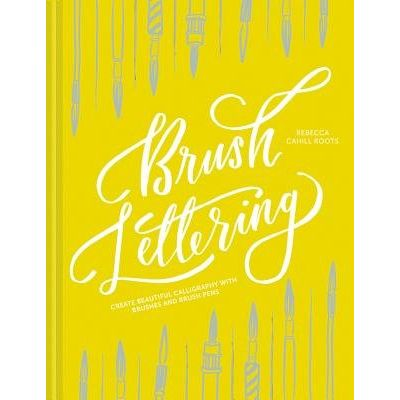 Brush Lettering - Create Beautiful Calligraphy With Brushes And Brush Pens