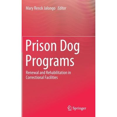 Prison Dog Programs - Renewal And Rehabilitation In Correctional Facilities