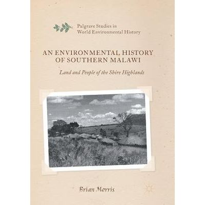 An Environmental History Of Southern Malawi - Land And People Of The Shire Highlands