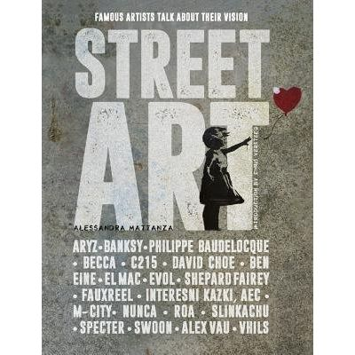 Street Art - 20 Famous Artists Talk About Their Vision