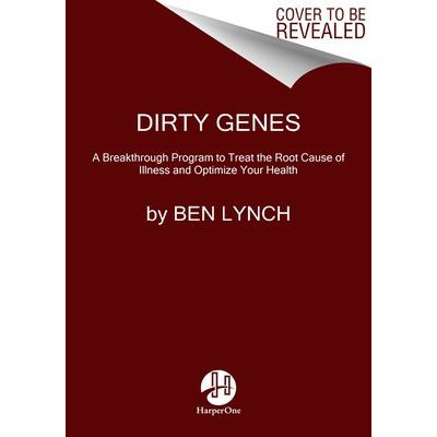 Dirty Genes - A Breakthrough Program To Treat The Root Cause Of Illness And Optimize Your Health