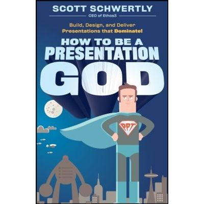 How to be a Presentation God - Build, Design, and Deliver Presentations that Dominate