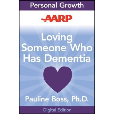 AARP Loving Someone Who Has Dementia - How to Find Hope while Coping with Stress and Grief