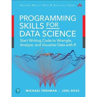 Programming Skills For Data Science - Start Writing Code To Wrangle, Analyze, And Visualize Data With R