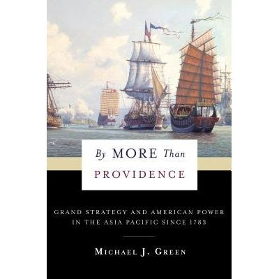 By More Than Providence - Grand Strategy And American Power In The Asia Pacific Since 1783