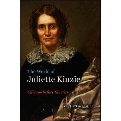 The World Of Juliette Kinzie - Chicago Before The Fire