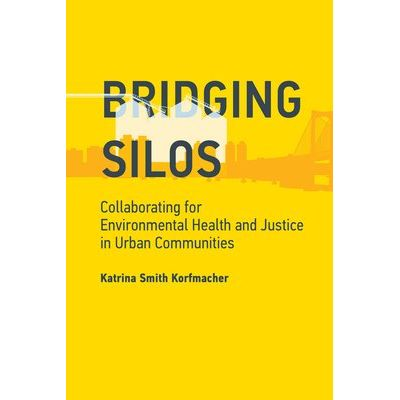 Bridging Silos - Collaborating For Environmental Health And Justice In Urban Communities