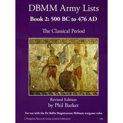 DBMM Army Lists Book 2 - The Classical Period 500BC To 476AD