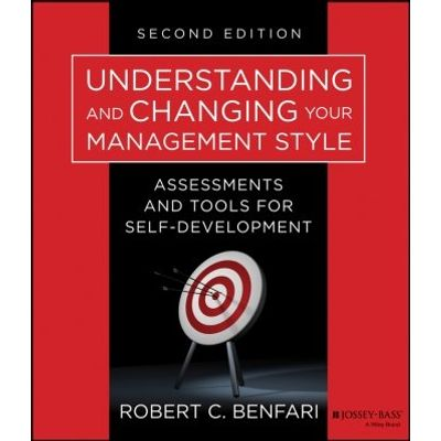 Understanding and Changing Your Management Style - Assessments and Tools for Self-Development