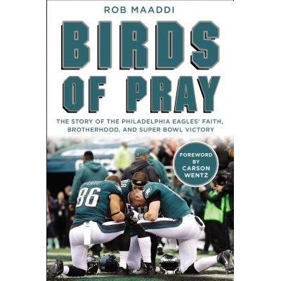 Birds Of Pray - The Story Of The Philadelphia Eagles' Faith, Brotherhood, And Super Bowl Victory