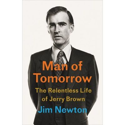 Man Of Tomorrow - The Relentless Life Of Jerry Brown