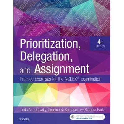 Prioritization, Delegation, And Assignment - Practice Exercises For The NCLEX Examination