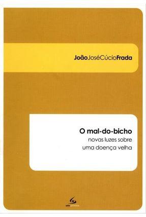 O Mal-do-bicho - Novas Luzes Sobre Uma Doença Velha - José Cúcio Frada,João pdf epub