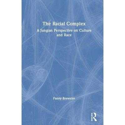 The Racial Complex - A Jungian Perspective On Culture And Race