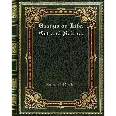 Essays On Life. Art And Science