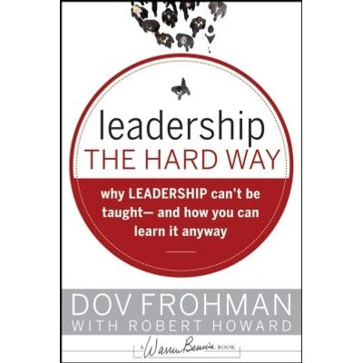 Leadership the Hard Way - Why Leadership Can't Be Taught and How You Can Learn It Anyway