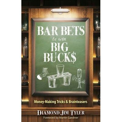 Bar Bets To Win Big Bucks - Money-Making Tricks And Brainteasers