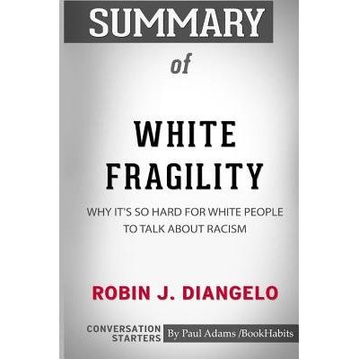 Summary Of White Fragility By Robin J. Diangelo - Conversation Starters