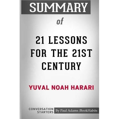 Summary Of 21 Lessons For The 21st Century By Yuval Noah Harari - Conversation Starters