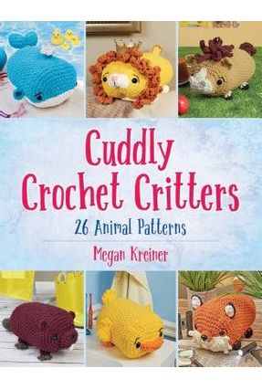 Cuddly Crochet Critters - 26 Animal Patterns - Kreiner,Megan | Nisrs.org