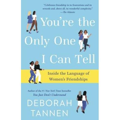 You're The Only One I Can Tell - Inside The Language Of Women's Friendships