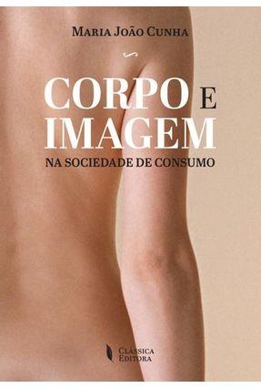 Corpo e Imagem na Sociedade de Consumo - Cunha,Maria João pdf epub