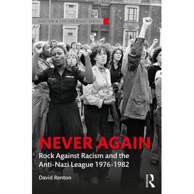 Never Again - Rock Against Racism And The Anti-Nazi League 1976-1982