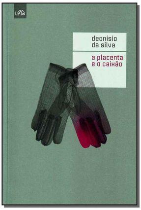A Placenta e o Caixão - Silva,Deonisio da   Tagrny.org