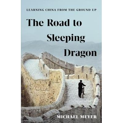 The Road To Sleeping Dragon - Learning China From The Ground Up