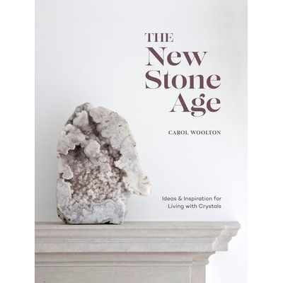 The New Stone Age - Ideas And Inspiration For Living With Crystals