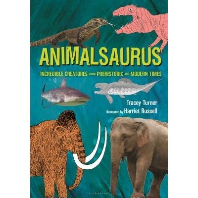Animalsaurus - Incredible Creatures From Prehistoric And Modern Times