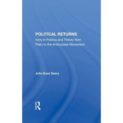 Political Returns - Irony In Politics And Theory From Plato To The Antinuclear Movement