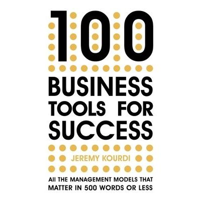 100 Business Tools For Success - All The Management Models That Matter In 500 Words Or Less