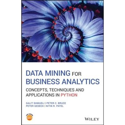 Data Mining for Business Analytics - Concepts, Techniques and Applications in Python