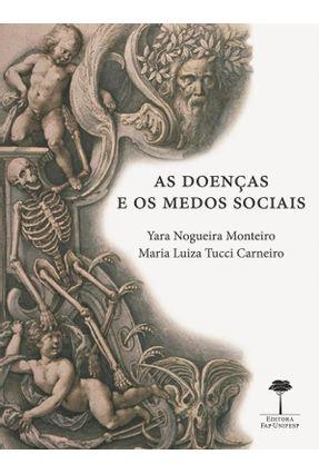 As Doenças e Os Medos Sociais - Carneiro,Maria Luiza Tucci Monteiro,Yara Nogueira   Hoshan.org