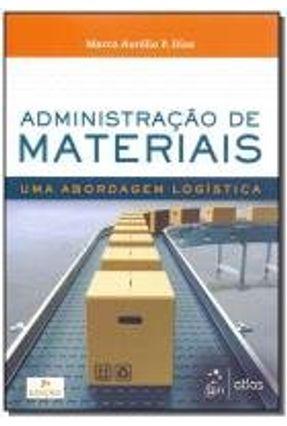 Administração De Materiais - Uma Abordagem Logística - Dias,Marco Aurélio P.   Hoshan.org