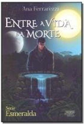 Entre A Vida e A Morte - Ferrarezzi,Ana | Tagrny.org