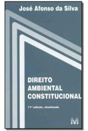 Direito Ambiental Constitucional - 11ª Ed. 2019 - Silva,Jose Afonso da | Hoshan.org