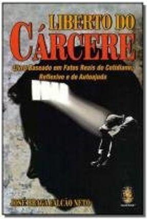 Liberto Do Cárcere - José Braga Falcão Neto | Hoshan.org