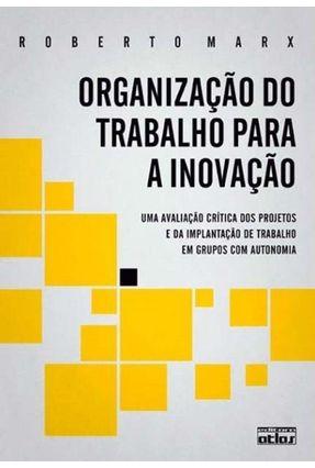 Organização do Trabalho Para a Inovação - Marx,Roberto | Tagrny.org