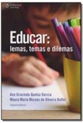 Educar - Lemas, Temas e Dilemas - Garcia,Ana Gracinda Queluz Bolfer,Maura Maria Moraes de Oliveira   Nisrs.org