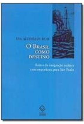 O Brasil Como Destino - Raízes da Imigração Judaica Contemporânea Para São Paulo - Blay,Eva Alterman | Tagrny.org