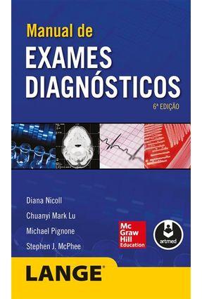 Manual de Exames Diagnósticos - 6ª Ed. 2014 - Nicoll,Diana Pignone,Michael Mcphee,Stephen J. Lu,Chuanyi Mark | Hoshan.org