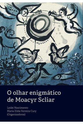 O Olhar Enigmático De Moacyr Scliar - Cury,Maria Zilda Ferreira Nascimento,Lyslei   Hoshan.org