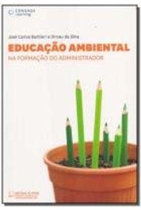 Educação Ambiental - Na Formação Do Administrador - Barbieri,José Carlos Da Silva,Dirceu   Nisrs.org