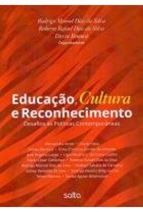 Educação, Cultura e Reconhecimento - Desafios Às Políticas Contemporâneas - Benincá,Dirceu Silva,Roberto Rafael Dias Da Silva,Rodrigo Manoel Dias Da | Tagrny.org