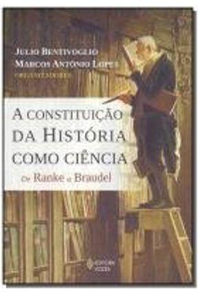 A Constituição da História Como Ciência - de Ranke A Braudel - Nova Ortografia - Bentivoglio,Julio Lopes,Marcos Antônio pdf epub