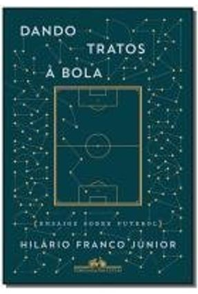 Dando Tratos À Bola - Ensaios Sobre Futebol - Júnior,Hilário Franco | Hoshan.org