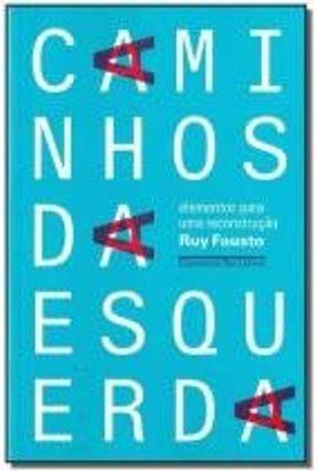 Caminhos Da Esquerda - Elementos Para Uma Reconstrução - Fausto,Ruy pdf epub